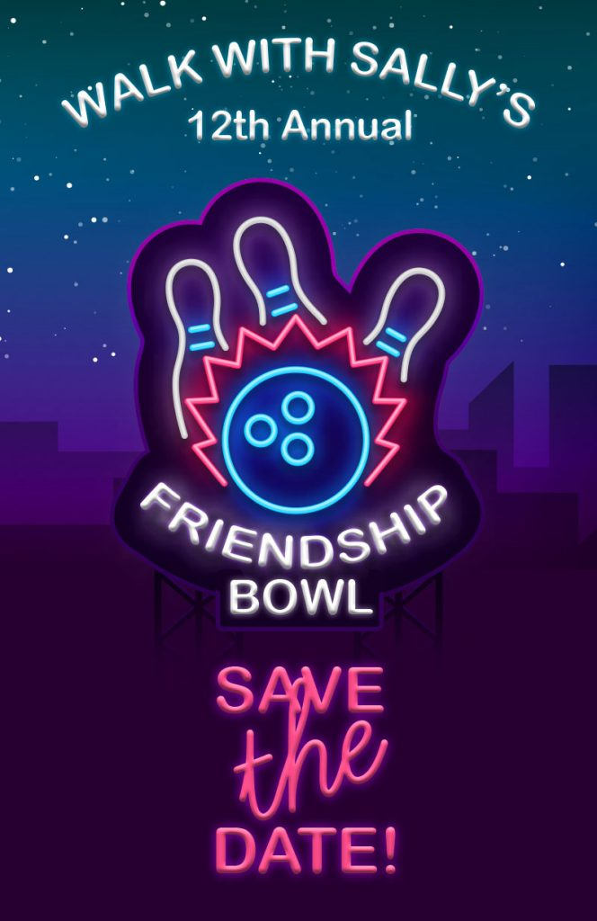 Walk With Sally's 12th Annual Friendship Bowl Save the Date